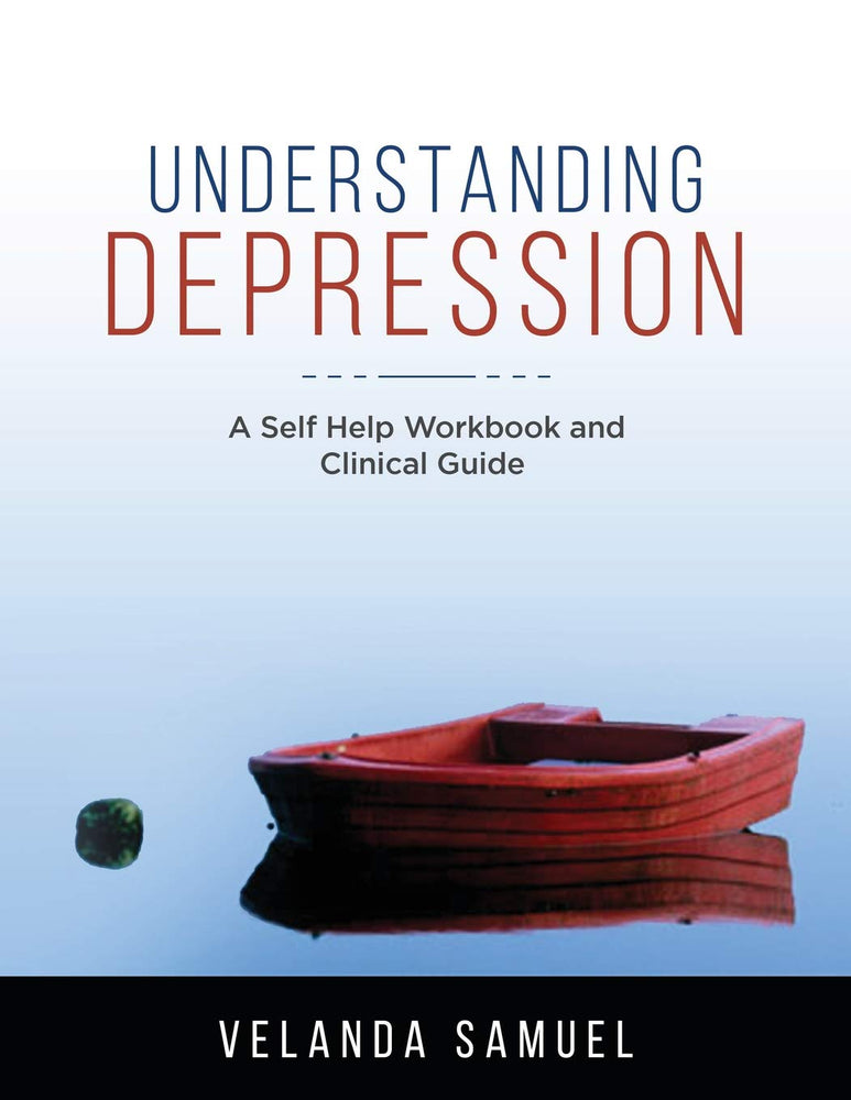 Understanding Depression: A Self Help Workbook and Clinical Guide