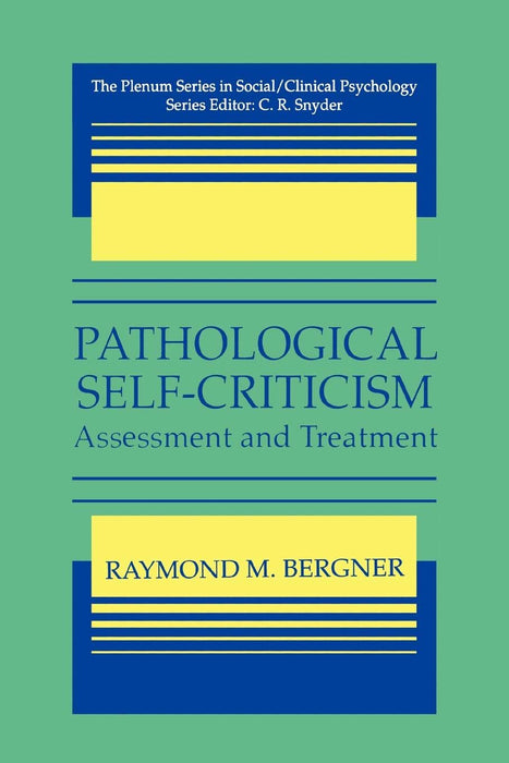 Pathological Self-Criticism: Assesment and Treatment (The Springer Series in Social Clinical Psychology)