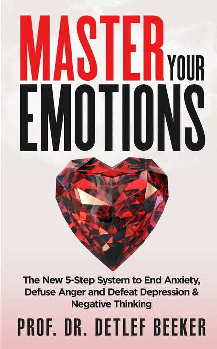 Master Your Emotions: The New 5-Step System to End Anxiety, Defuse Anger and Defeat Depression & Negative Thinking (5 Minutes for a Better Life)