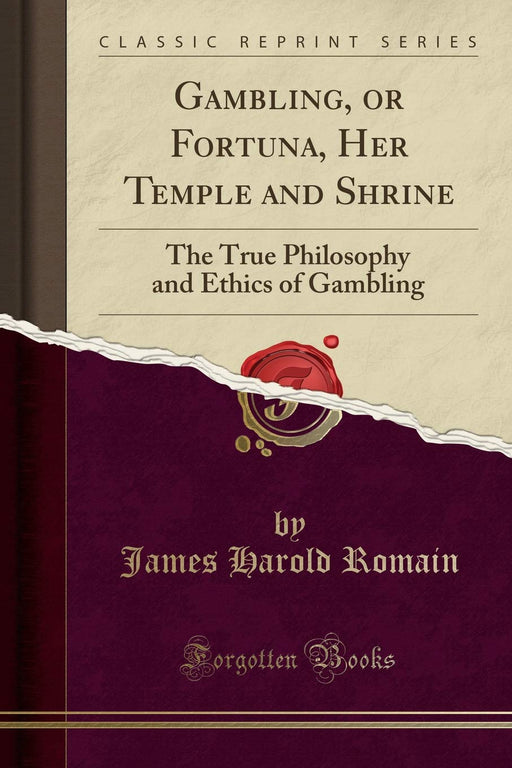 Gambling, or Fortuna, Her Temple and Shrine: The True Philosophy and Ethics of Gambling (Classic Reprint)