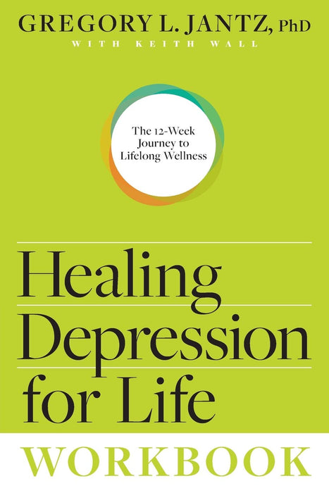Healing Depression for Life Workbook: The 12-Week Journey to Lifelong Wellness