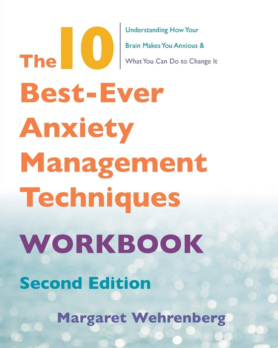The 10 Best-Ever Anxiety Management Techniques Workbook (Second)