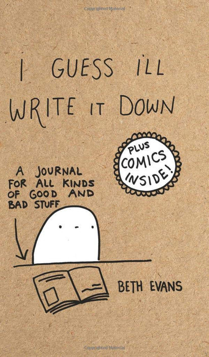 I Guess I'll Write It Down: A Journal for All Kinds of Good and Bad Stuff