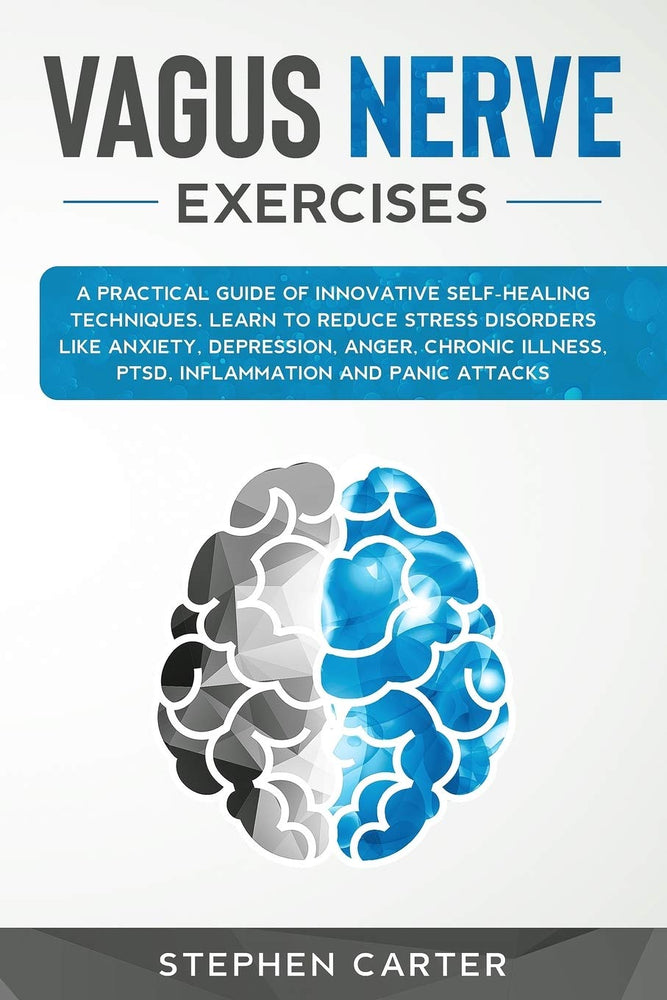 Vagus Nerve Exercises: A Practical Guide of Innovative Self-Healing Techniques. Learn to Reduce Stress Disorders Like Anxiety, Depression, Anger, ... and Panic Attacks (Self Help for Anxiety)