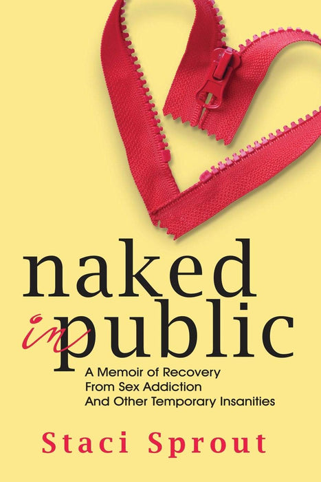 Naked in Public: A Memoir of Recovery From Sex Addiction and Other Temporary Insanities
