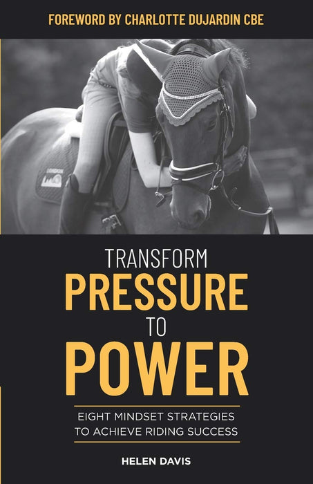 Transform Pressure To Power: Eight mindset strategies to achieve riding success