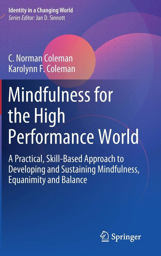 Mindfulness for the High Performance World: A Practical, Skill-Based Approach to Developing and Sustaining Mindfulness, Equanimity and Balance (Identity in a Changing World)