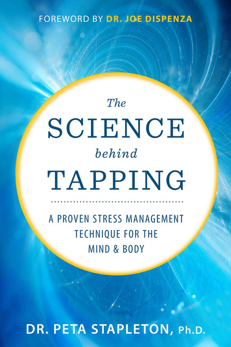 The Science behind Tapping: A Proven Stress Management Technique for the Mind and Body