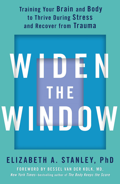 Widen the Window: Training your brain and body to thrive during stress and recover from trauma