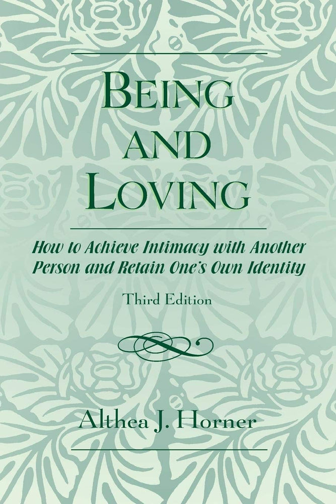 Being and Loving: How to Achieve Intimacy with Another Person and Retain One's Own Identity