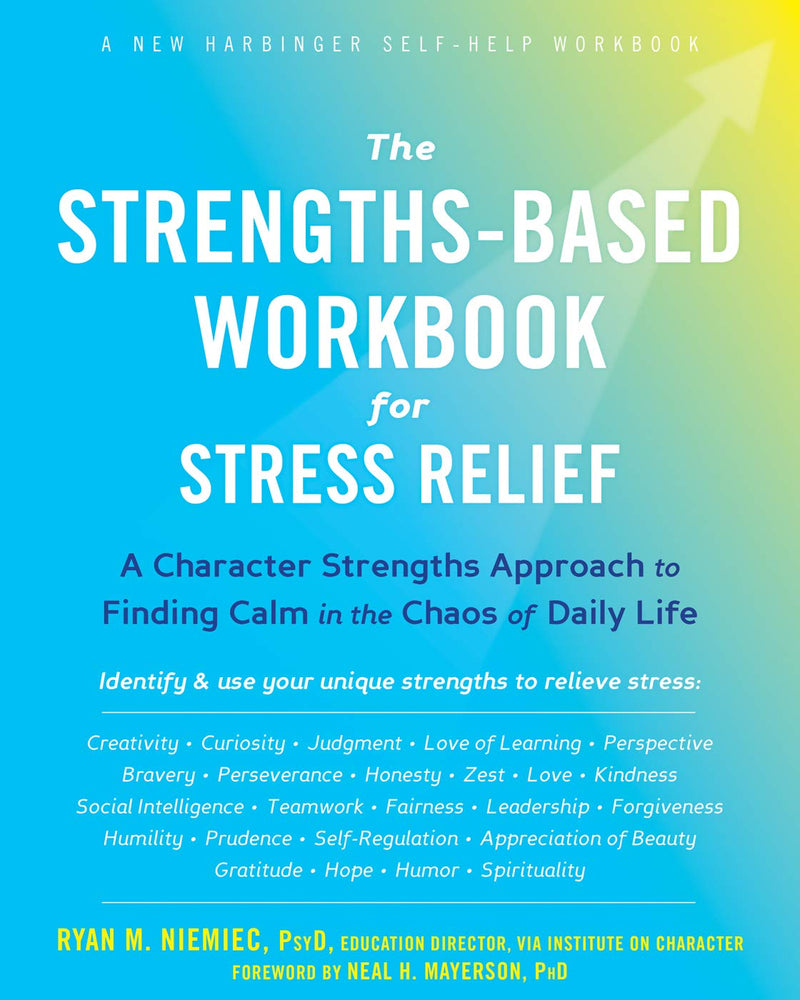 The Strengths-Based Workbook for Stress Relief: A Character Strengths Approach to Finding Calm in the Chaos of Daily Life (A New Harbinger Self-Help Workbook)