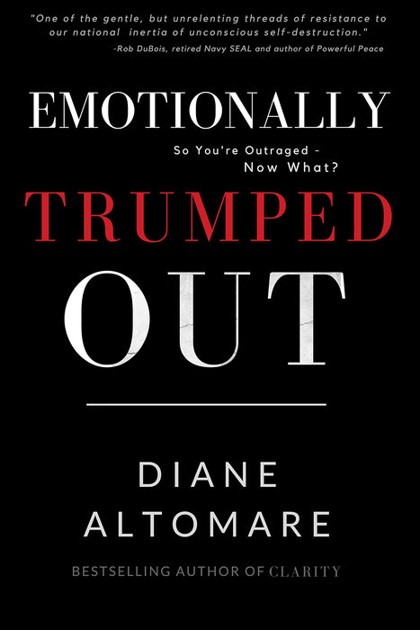 Emotionally Trumped Out: So You're Outraged, Now What?