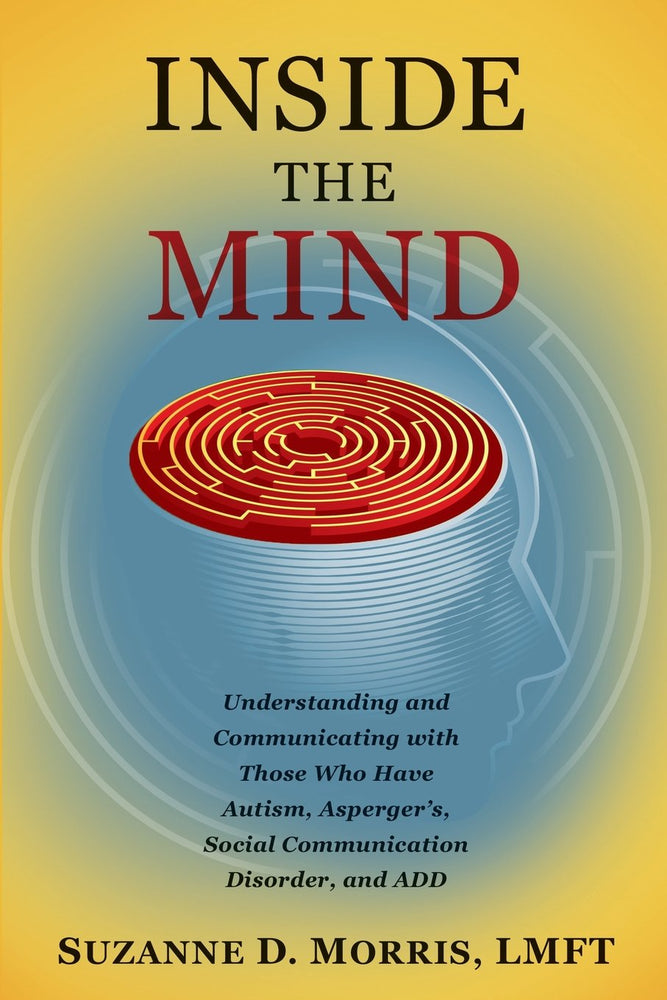 Inside the Mind: Understanding and Communicating with Those Who Have Autism, Asperger's, Social Communication Disorder, and Add