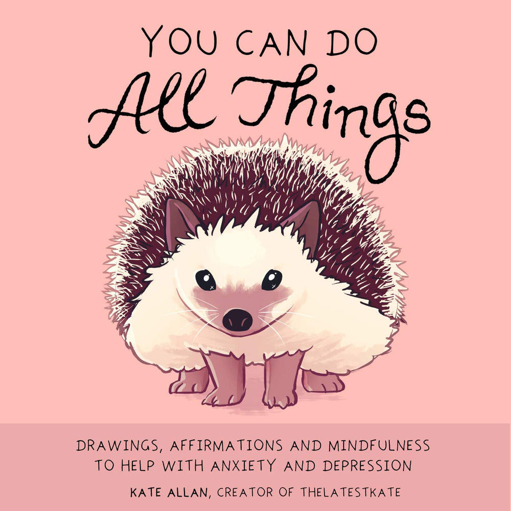 You Can Do All Things: Drawings, Affirmations and Mindfulness to Help With Anxiety and Depression