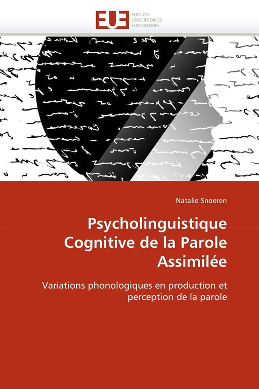 Psycholinguistique Cognitive de la Parole Assimilée: Variations phonologiques en production et perception de la parole (Omn.Univ.Europ.) (French Edition)