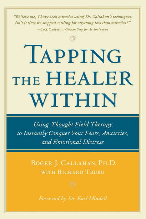 Tapping the Healer Within: Using Thought-Field Therapy to Instantly Conquer Your Fears, Anxieties, and Emotional Distress