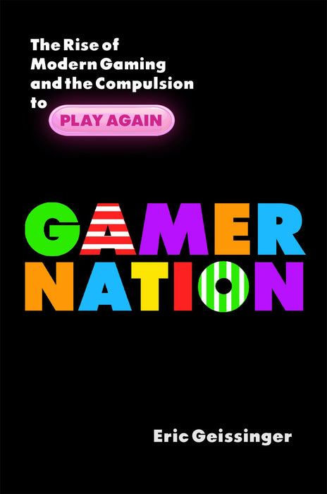 Gamer Nation: The Rise of Modern Gaming and the Compulsion to Play Again