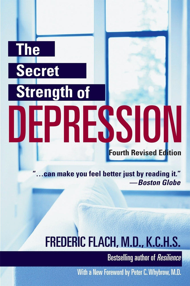The Secret Strength of Depression, Fourth Edition: The Self Help Classic, Updated and Revised with Sections on PTSD and the Latest Antidepressant Medications