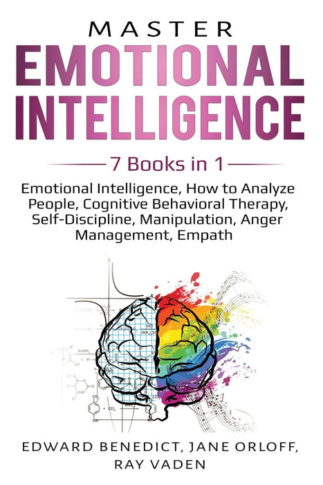 Master Emotional Intelligence: 7 Books in 1: Emotional Intelligence, How to Analyze People, Cognitive Behavioral Therapy, Self-Discipline, Manipulation, Anger Management, Empath