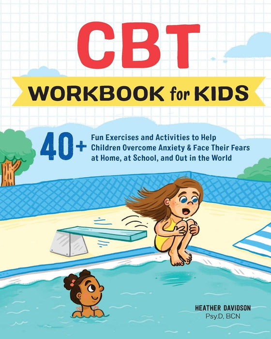 CBT Workbook for Kids: 40+ Fun Exercises and Activities to Help Children Overcome Anxiety & Face Their Fears at Home, at School, and Out in the World