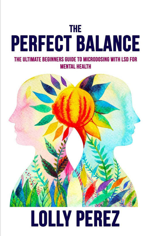The Perfect Balance: The Ultimate Beginners Guide to Microdosing with LSD for Mental Health