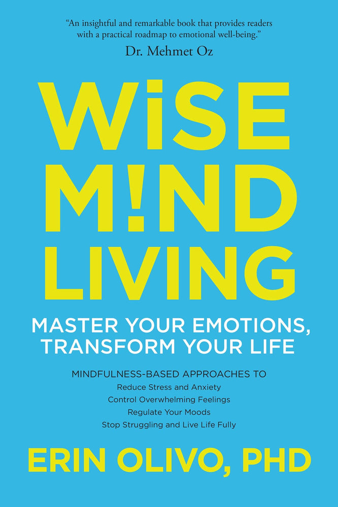 Wise Mind Living: Master Your Emotions, Transform Your Life