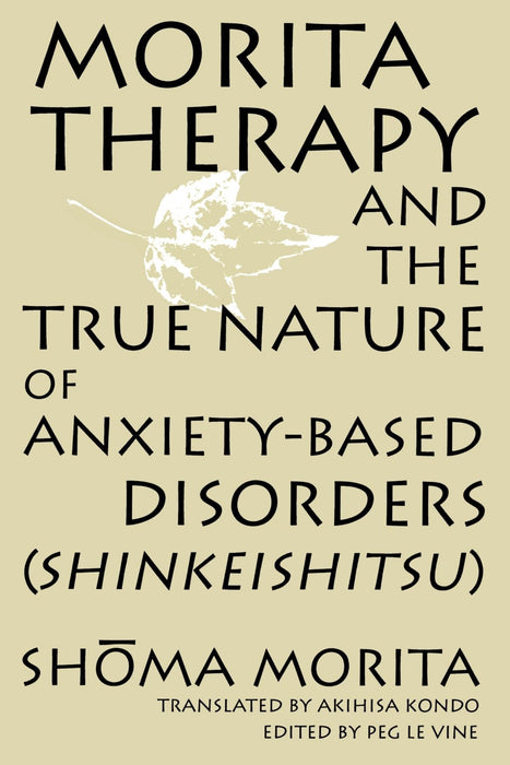 Morita Therapy and the True Nature of Anxiety-Based Disorders: Shinkeishitsu