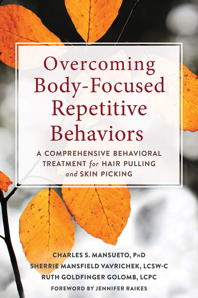 Overcoming Body-Focused Repetitive Behaviors: A Comprehensive Behavioral Treatment for Hair Pulling and Skin Picking