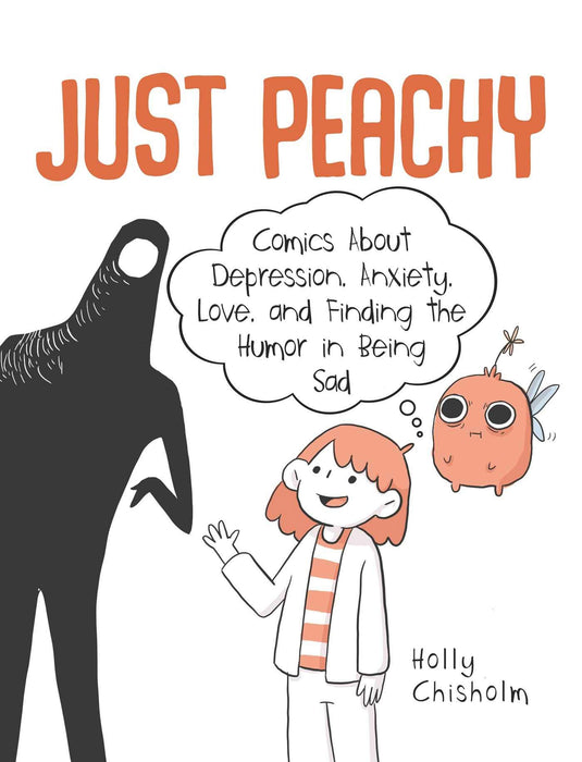 Just Peachy: Comics About Depression, Anxiety, Love, and Finding the Humor in Being Sad