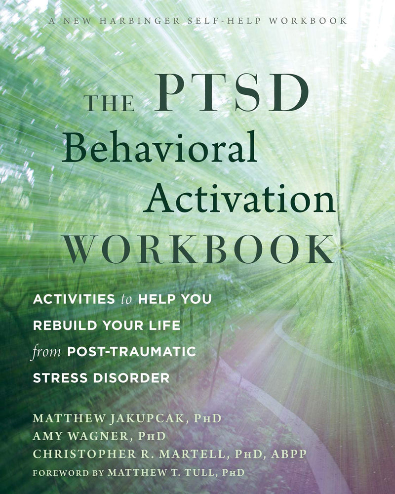The PTSD Behavioral Activation Workbook: Activities to Help You Rebuild Your Life from Post-Traumatic Stress Disorder (A New Harbinger Self-Help Workbook)