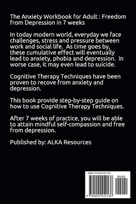 The Anxiety Workbook for Adult : Freedom from Depression in 7 weeks: Discover the Cognitive therapy techniques to recover from depression and to attain mindful self-compassion.