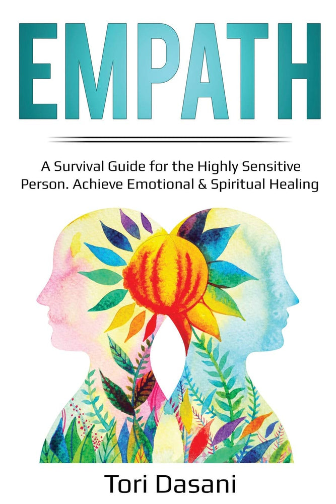 Empath: A Survival Guide for the Highly Sensitive Person - Achieve Emotional & Spiritual Healing