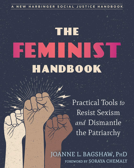 The Feminist Handbook: Practical Tools to Resist Sexism and Dismantle the Patriarchy (The Social Justice Handbook Series)