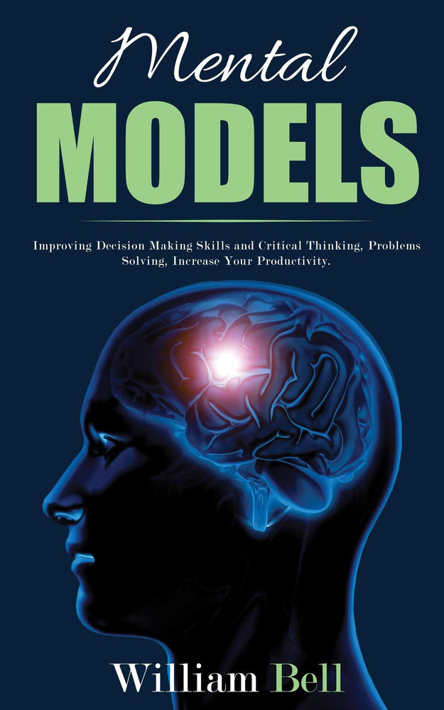 Mental Models: Improving Decision Making Skills and Critical Thinking, Problems Solving, Increase Your Productivity.