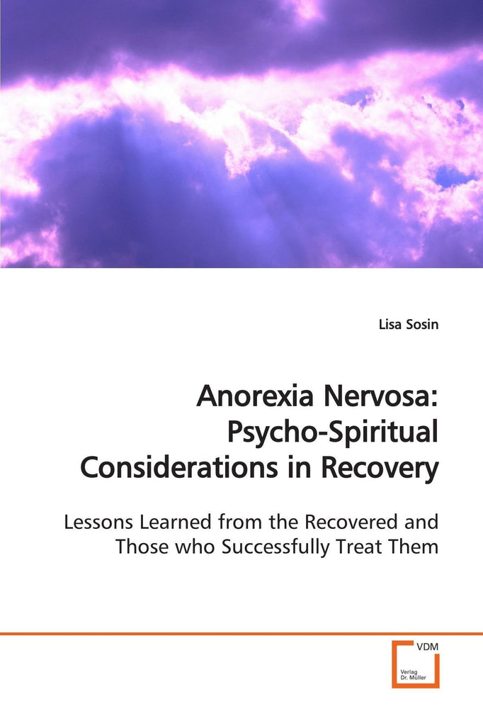 Anorexia Nervosa: Psycho-Spiritual Considerations in Recovery: Lessons Learned from the Recovered and Those who Successfully Treat Them