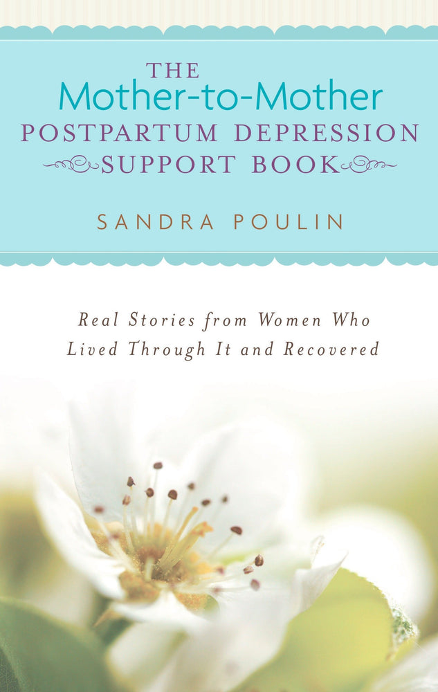 The Mother-to-Mother Postpartum Depression Support Book: Real Stories from Women Who Lived Through It and Recovered