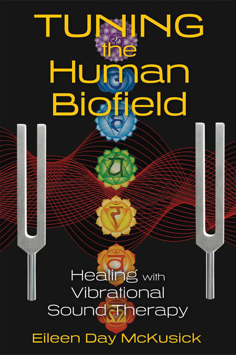 Tuning the Human Biofield: Healing with Vibrational Sound Therapy