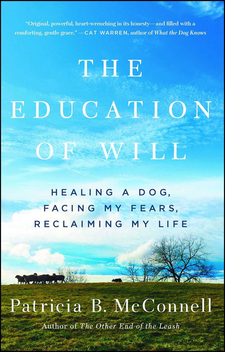 The Education of Will: Healing a Dog, Facing My Fears, Reclaiming My Life