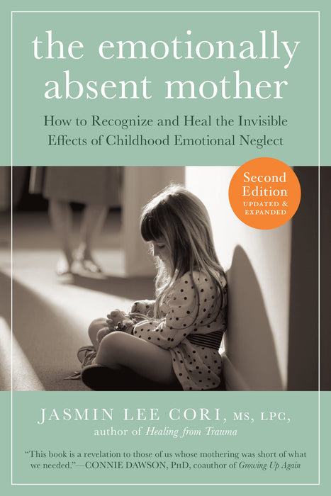 The Emotionally Absent Mother, Updated and Expanded Second Edition: How to Recognize and Heal the Invisible Effects of Childhood Emotional Neglect