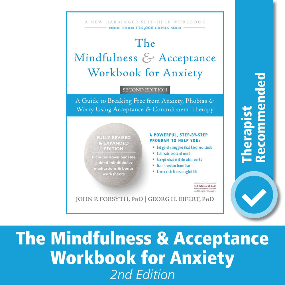 The Mindfulness and Acceptance Workbook for Anxiety: A Guide to Breaking Free from Anxiety, Phobias, and Worry Using Acceptance and Commitment Therapy (A New Harbinger Self-Help Workbook)