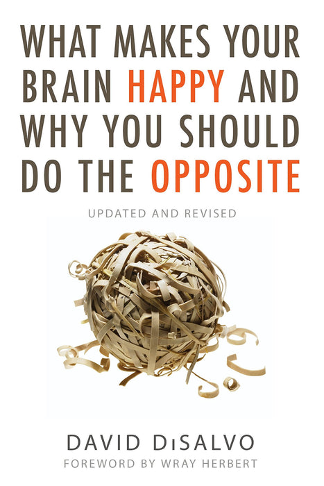 What Makes Your Brain Happy and Why You Should Do the Opposite: Updated and Revised