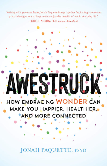 Awestruck: How Embracing Wonder Can Make You Happier, Healthier, and More Connected