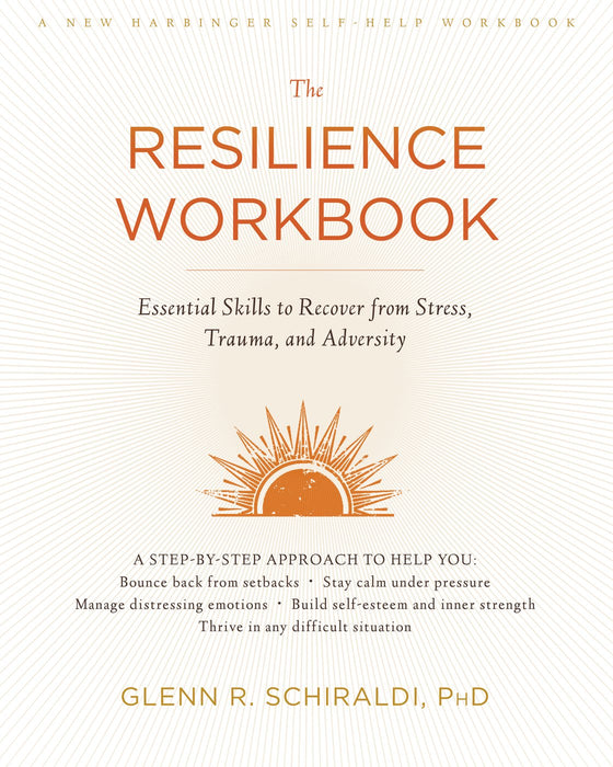 The Resilience Workbook: Essential Skills to Recover from Stress, Trauma, and Adversity (A New Harbinger Self-Help Workbook)