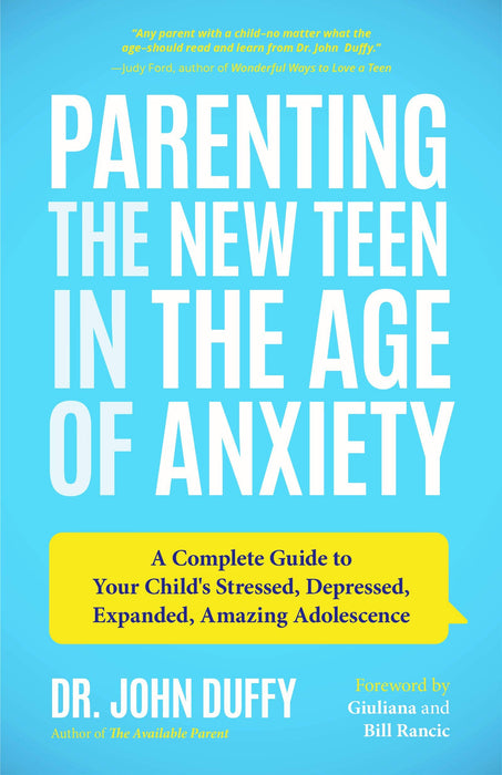 Parenting the New Teen in the Age of Anxiety: A Complete Guide to Your Child's Stressed, Depressed, Expanded, Amazing Adolescence
