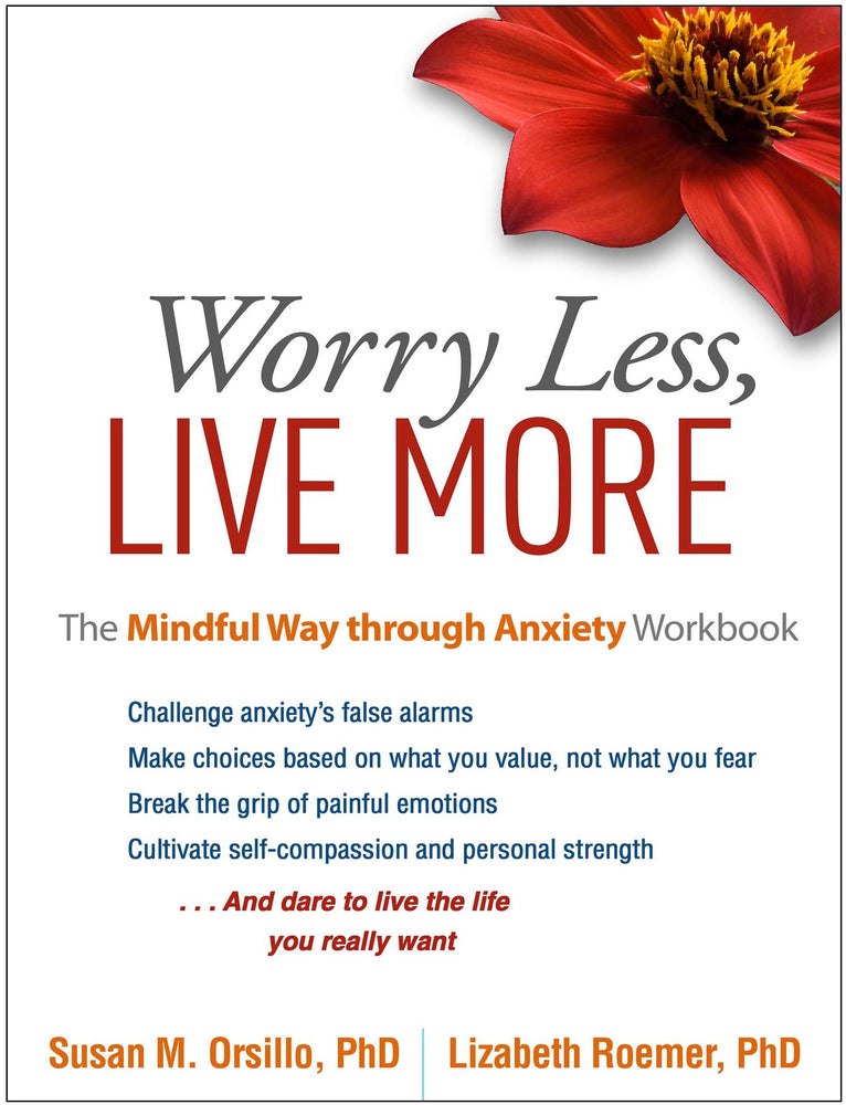 Worry Less, Live More: The Mindful Way through Anxiety Workbook