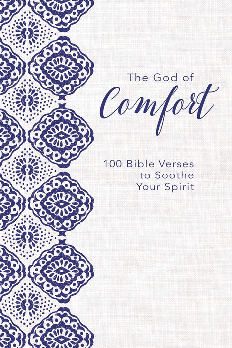 The God of Comfort: 100 Bible Verses to Soothe Your Spirit