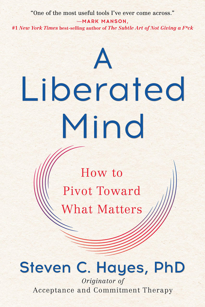 A Liberated Mind: How to Pivot Toward What Matters