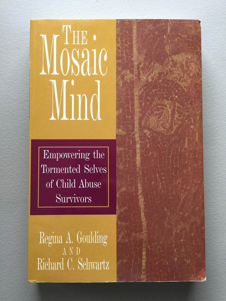 The Mosaic Mind, Empowering the Tormented Selves of Child Abuse Survivors by Regina A Goulding (2003) Paperback