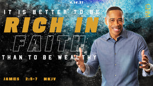 "4/14/21 ""It Is Better To Be Rich In Faith Than To Be Wealthy"" 7PM MP3"