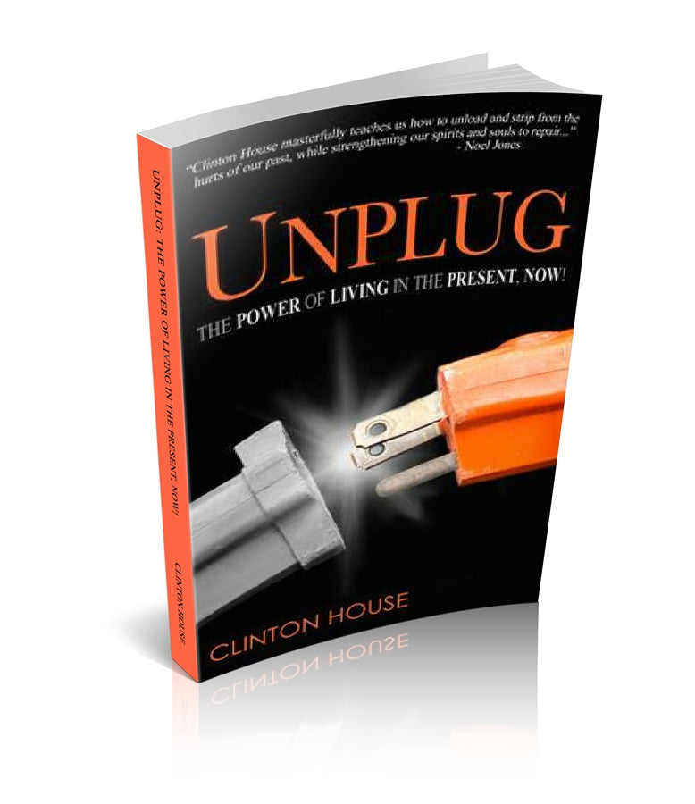 UNPLUG: The Power of Living in the Present, Now!